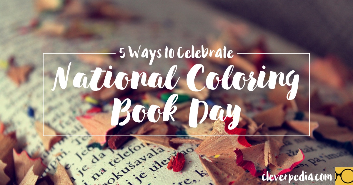 Top 5 Ways To Celebrate National Coloring Book Day In Style