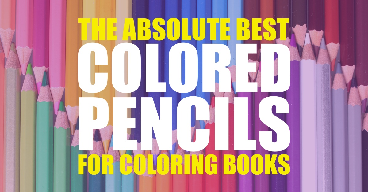 The Absolute Best Colored Pencils For Coloring Books
