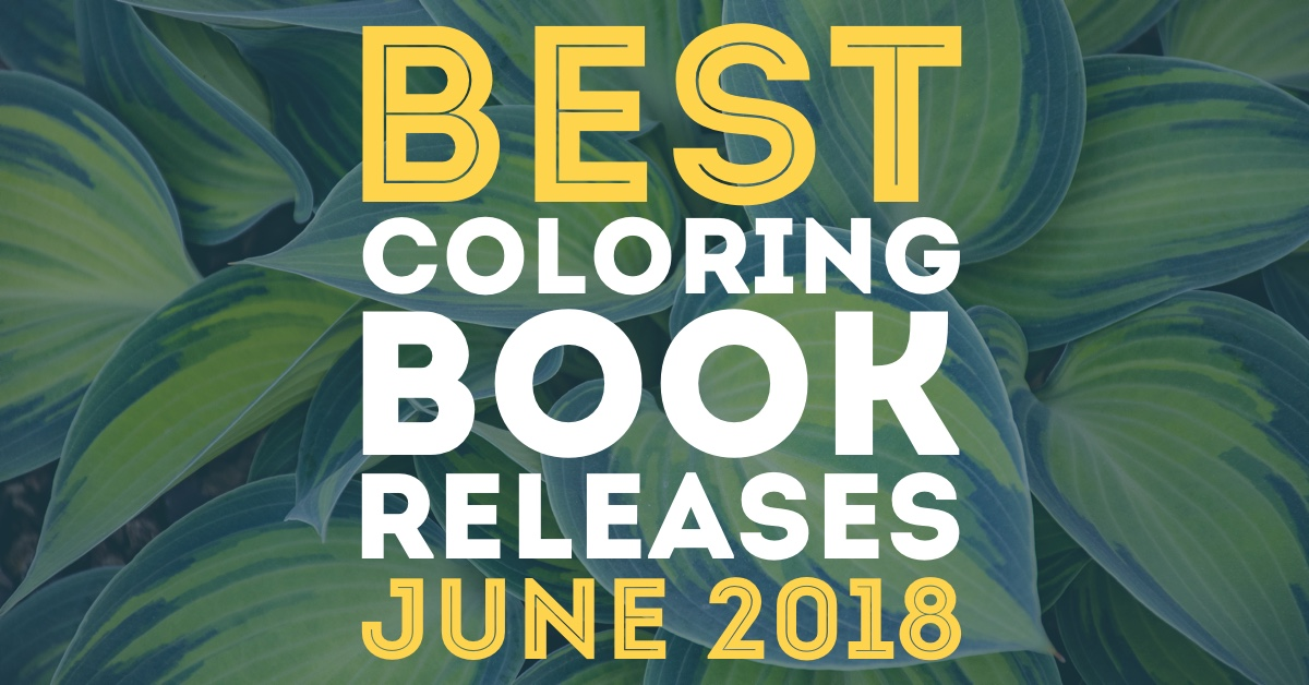 Hottest New Coloring Books June 2018 Roundup Cleverpedia